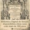 Biblioteca Digital do Senado disponibiliza obras raras com mais de 300 anos